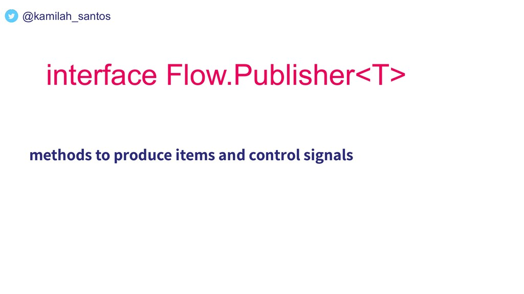 interface Flow.Publisher<T> methods to produce ...