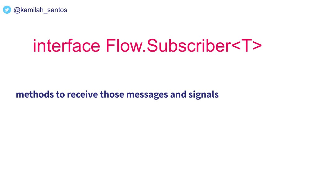 interface Flow.Subscriber<T> methods to receive...