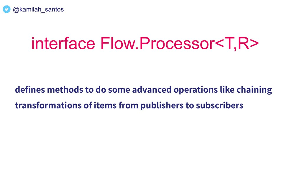 interface Flow.Processor<T,R> defines methods to...