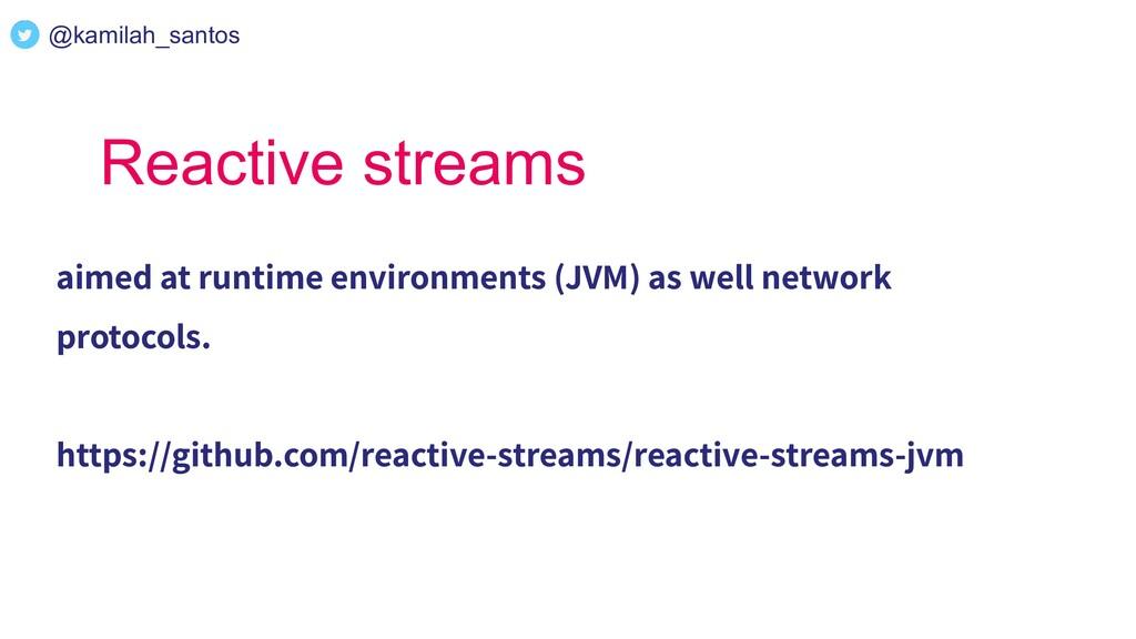 Reactive streams aimed at runtime environments ...