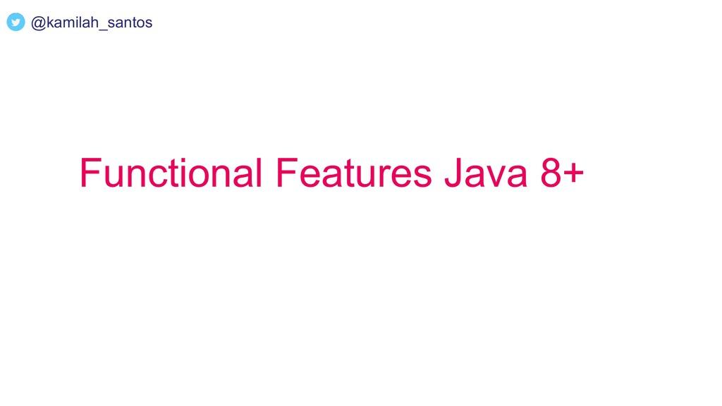 Functional Features Java 8+ @kamilah_santos