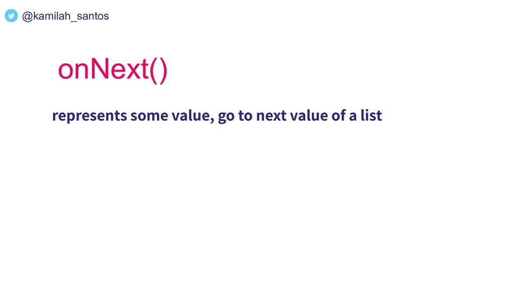 onNext() represents some value, go to next valu...