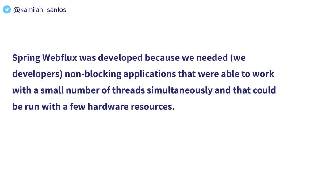 Spring Webflux was developed because we needed (...
