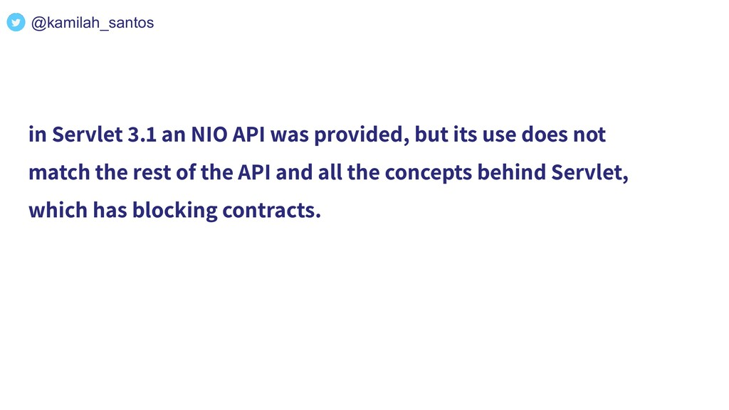 in Servlet 3.1 an NIO API was provided, but its...