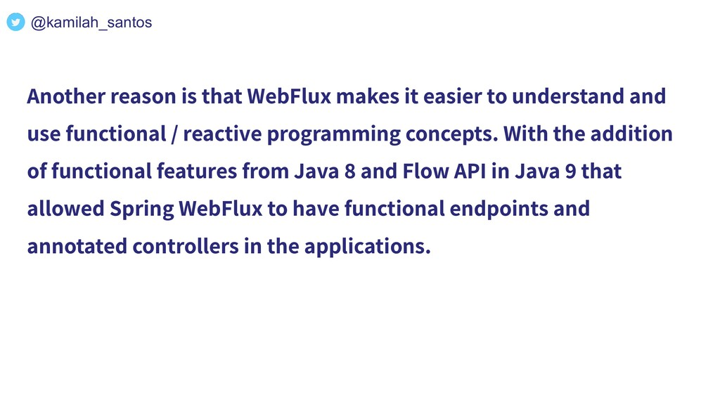 Another reason is that WebFlux makes it easier ...