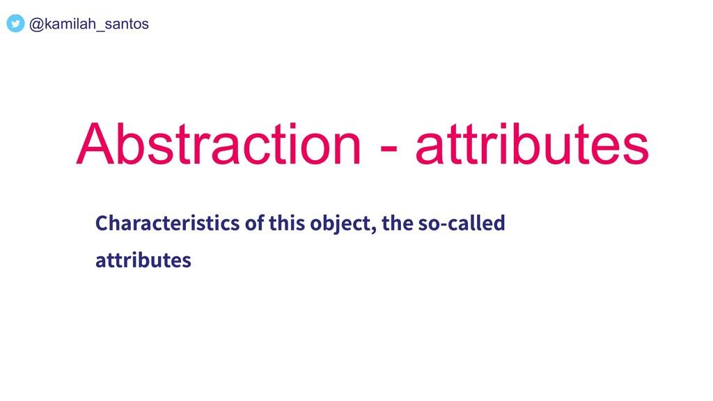 @kamilah_santos Abstraction - attributes Charac...