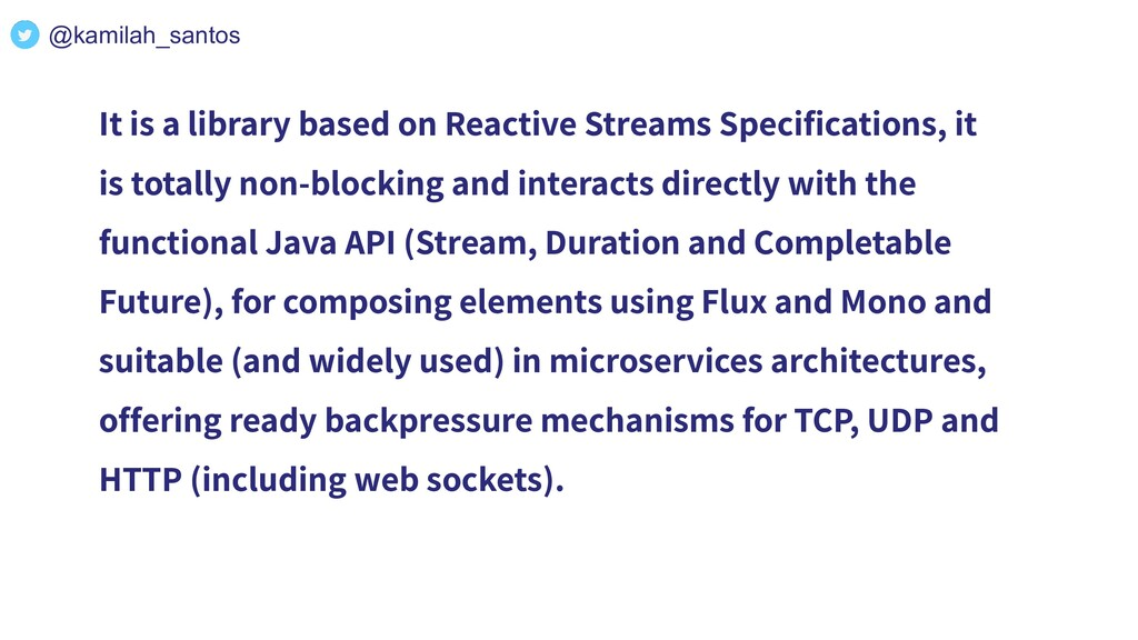 It is a library based on Reactive Streams Speci...