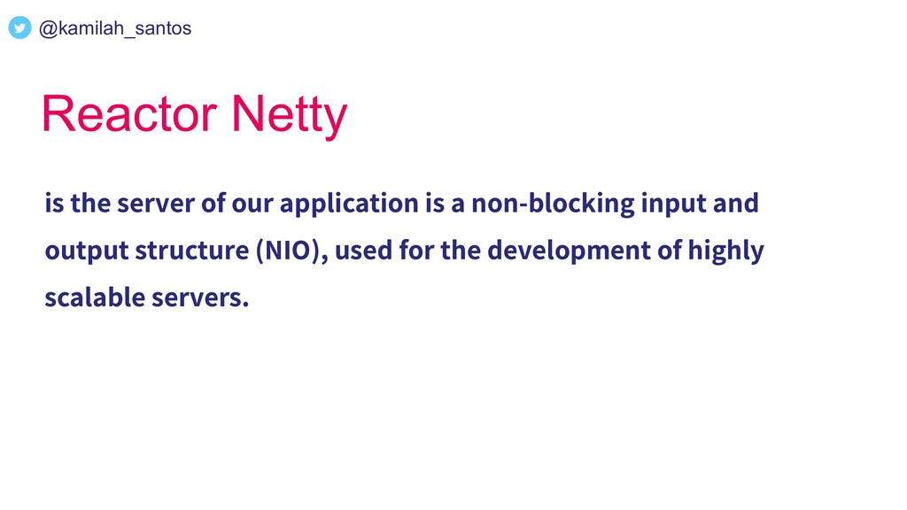 Reactor Netty is the server of our application ...