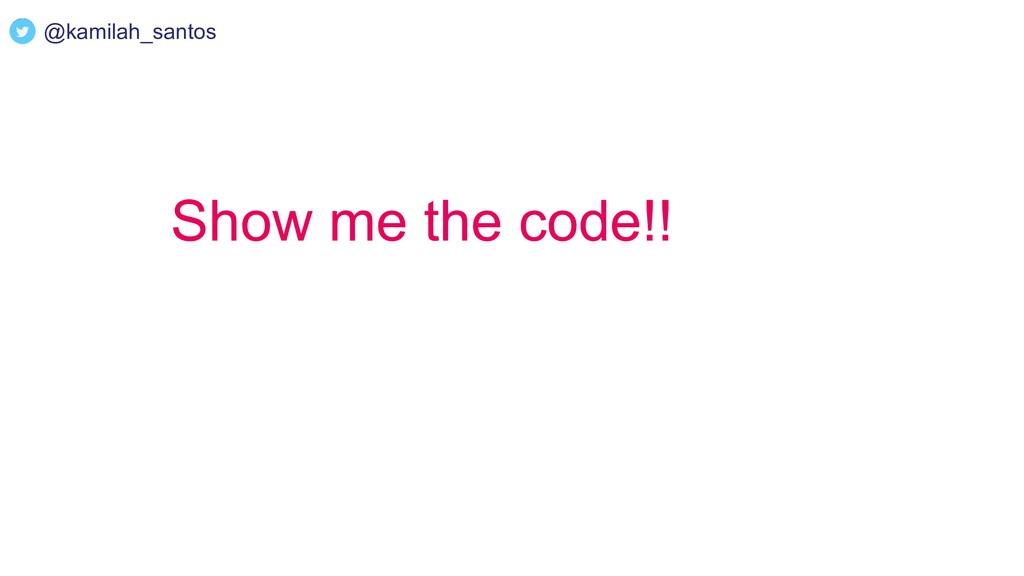 Show me the code!! @kamilah_santos