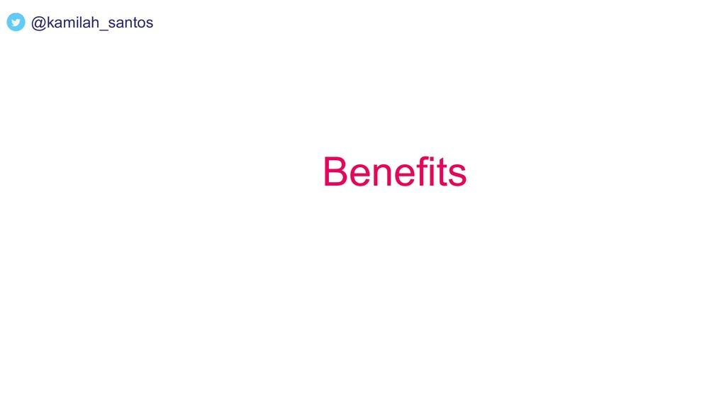Benefits @kamilah_santos
