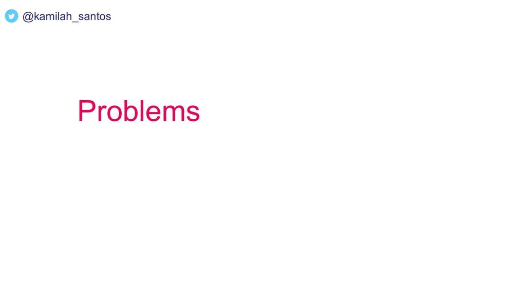 Problems @kamilah_santos