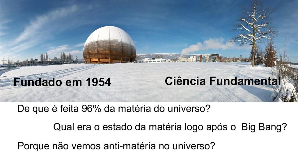 Fundado em 1954 De que é feita 96% da matéria d...
