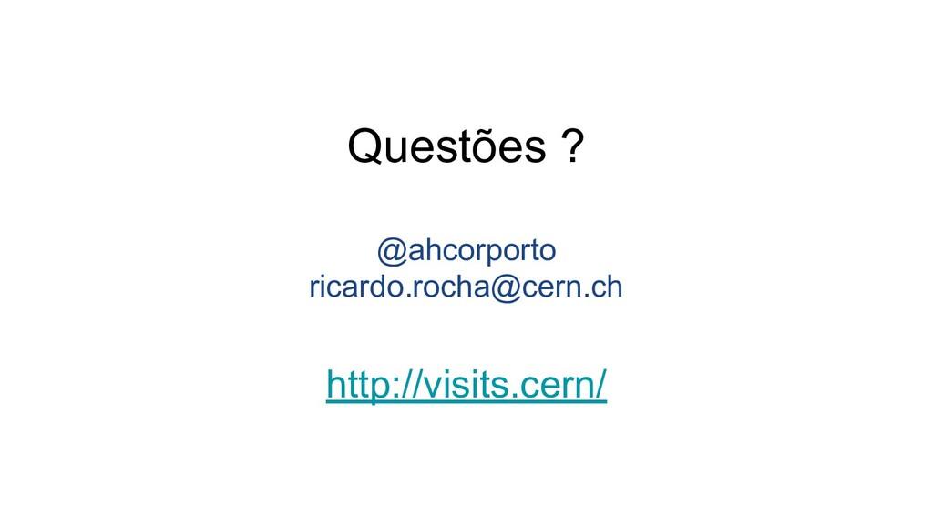 Questões ? @ahcorporto ricardo.rocha@cern.ch ht...