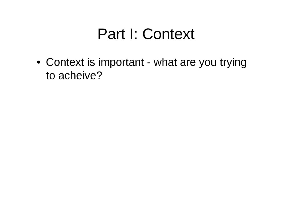 Part I: Context • Context is important - what a...