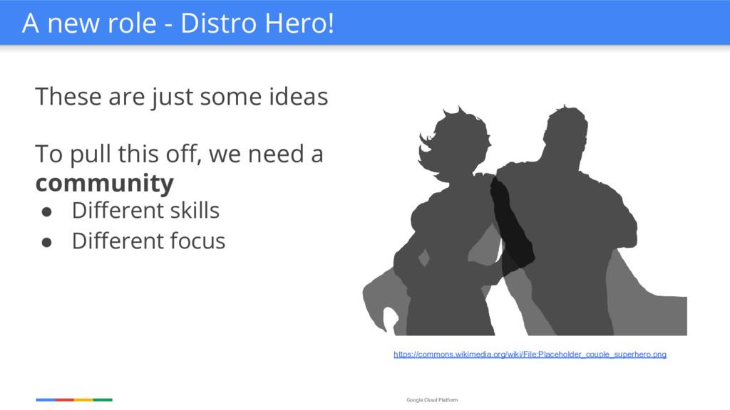 Google Cloud Platform A new role - Distro Hero!...