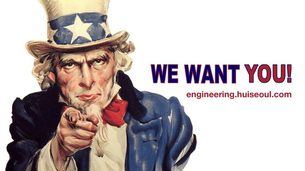 WE WANT YOU! engineering.huiseoul.com