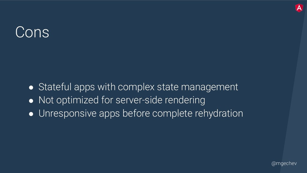 @mgechev Cons ● Stateful apps with complex stat...