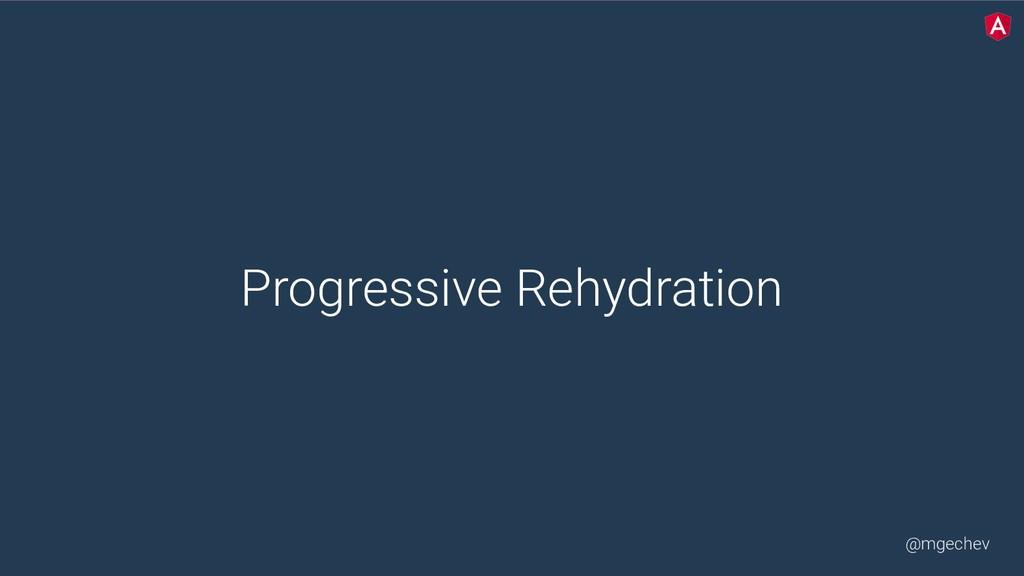 @mgechev Progressive Rehydration