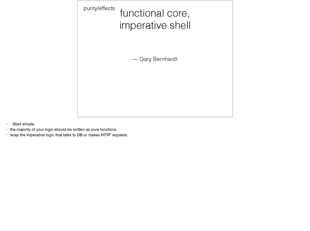 functional core, imperative shell purity/effec...
