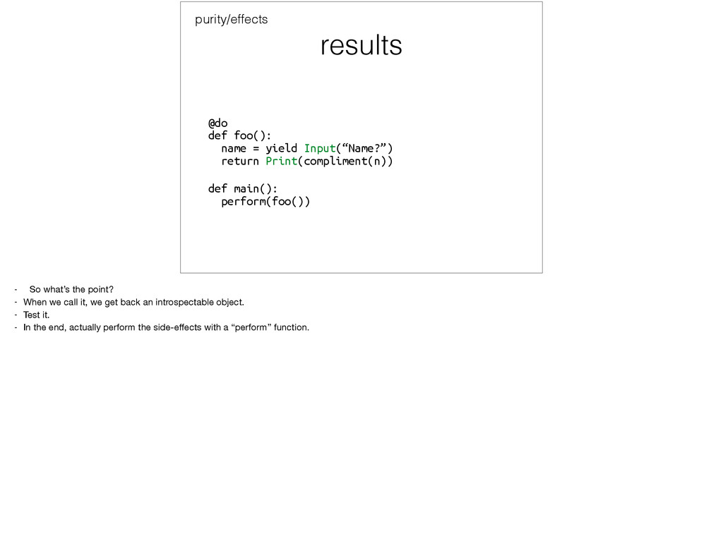 results purity/effects @do def foo(): name = ...