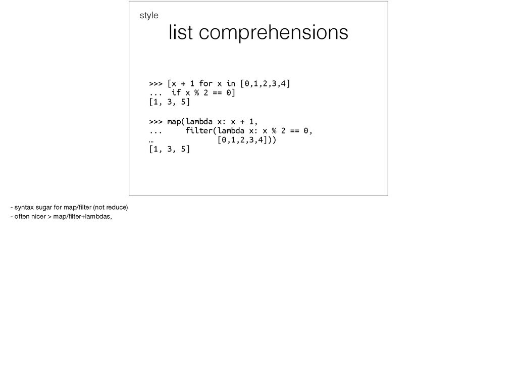 list comprehensions >>> [x + 1 for x in [0,1,2,...