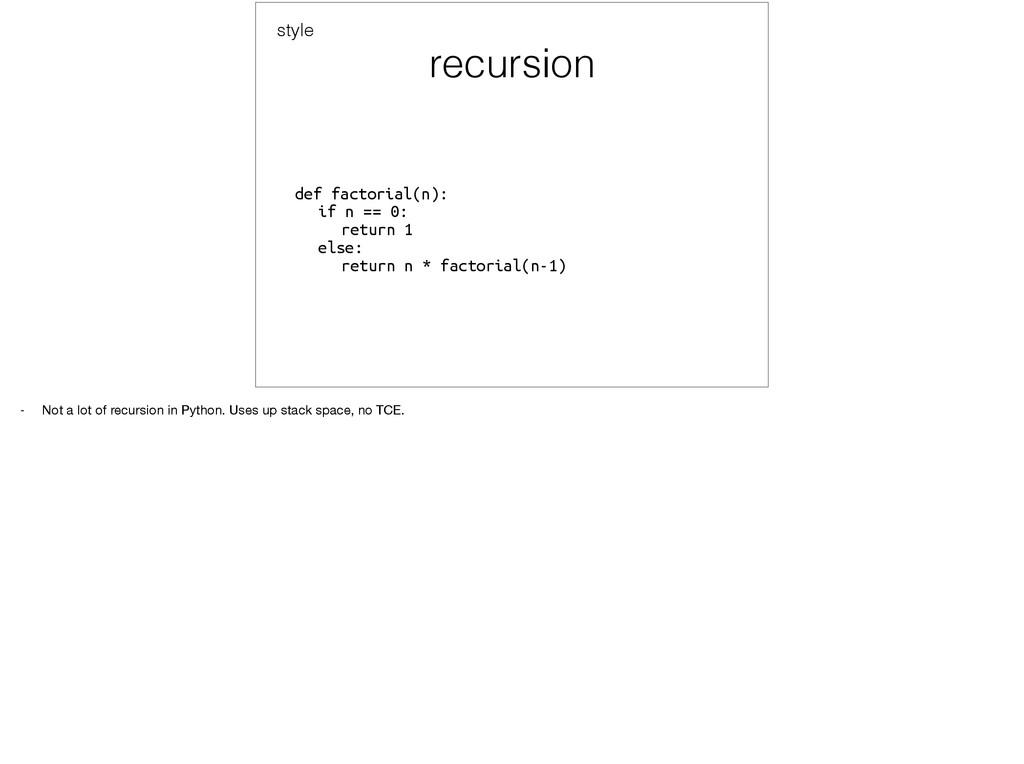 recursion def factorial(n): if n == 0: return...