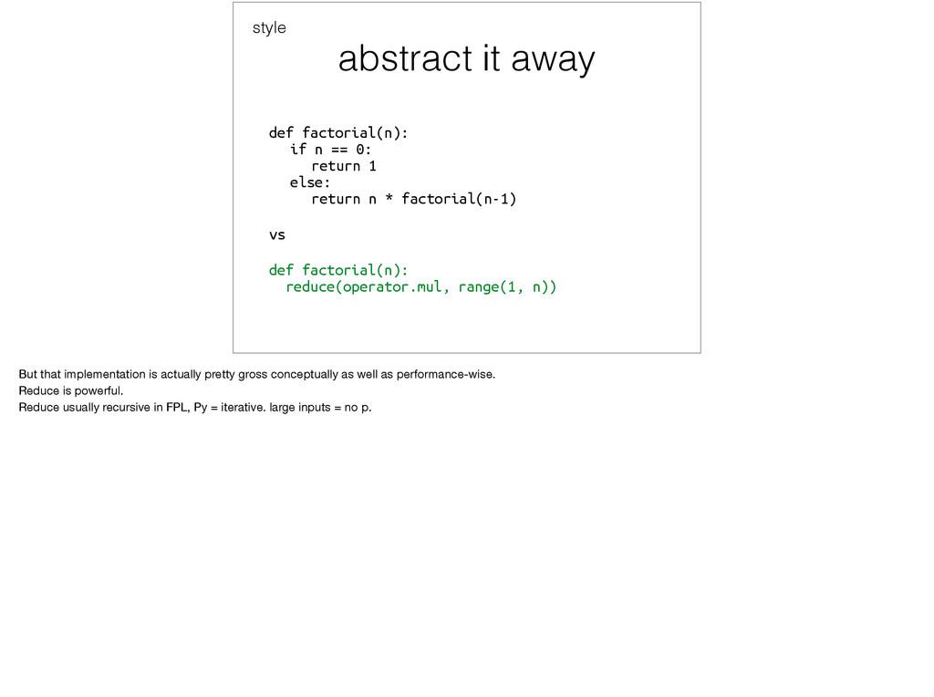 abstract it away def factorial(n): if n == 0:...