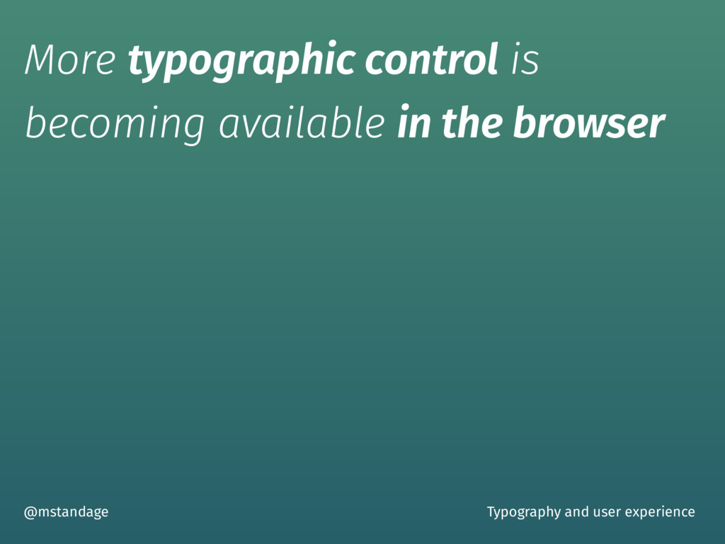 More typographic control is becoming available ...