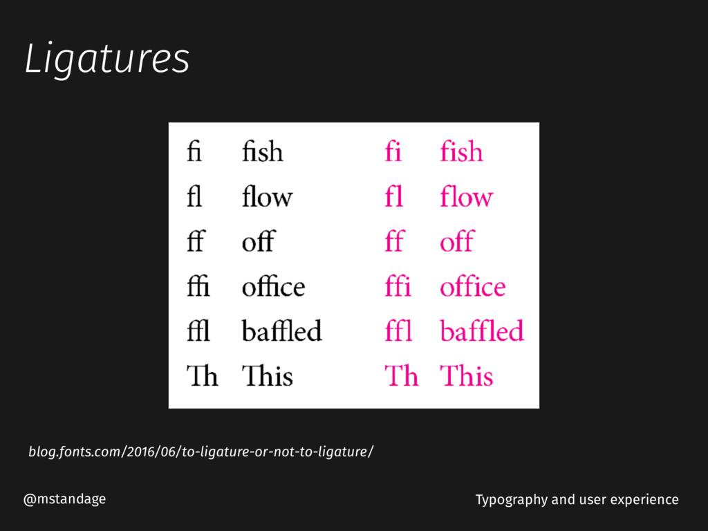 Ligatures @mstandage blog.fonts.com/2016/06/to-...