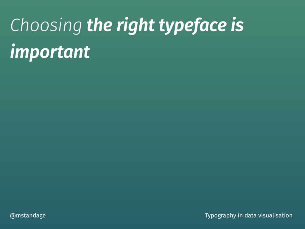 Choosing the right typeface is important @mstan...