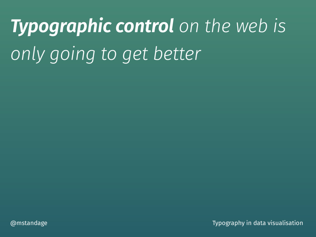 Typographic control on the web is only going to...