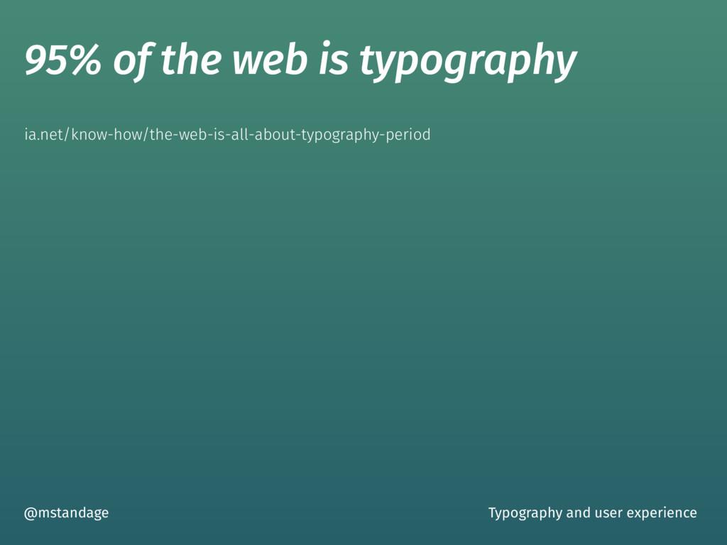 95% of the web is typography @mstandage ia.net/...