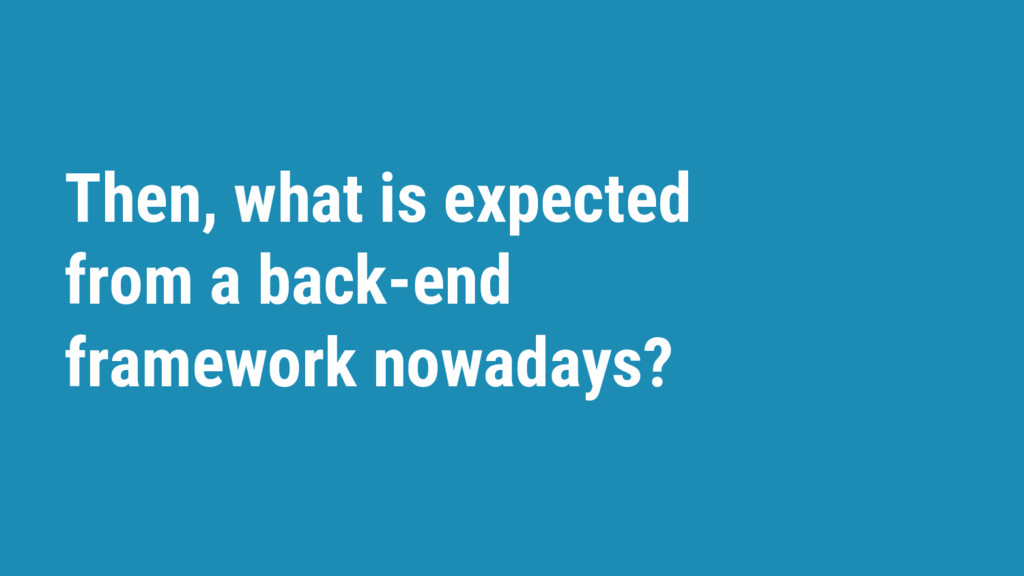 Then, what is expected from a back-end framewor...