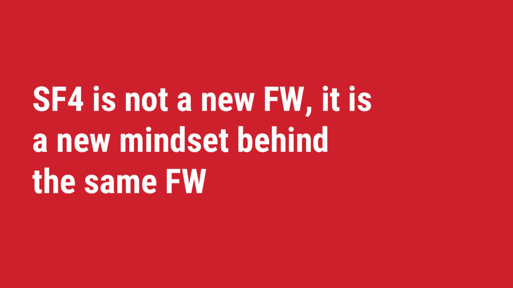 SF4 is not a new FW, it is a new mindset behind...
