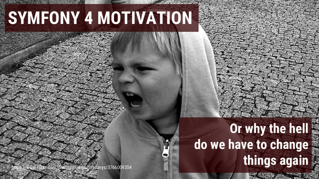 SYMFONY 4 MOTIVATION Or why the hell do we have...