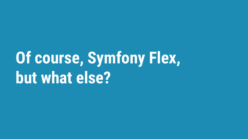 Of course, Symfony Flex, but what else?
