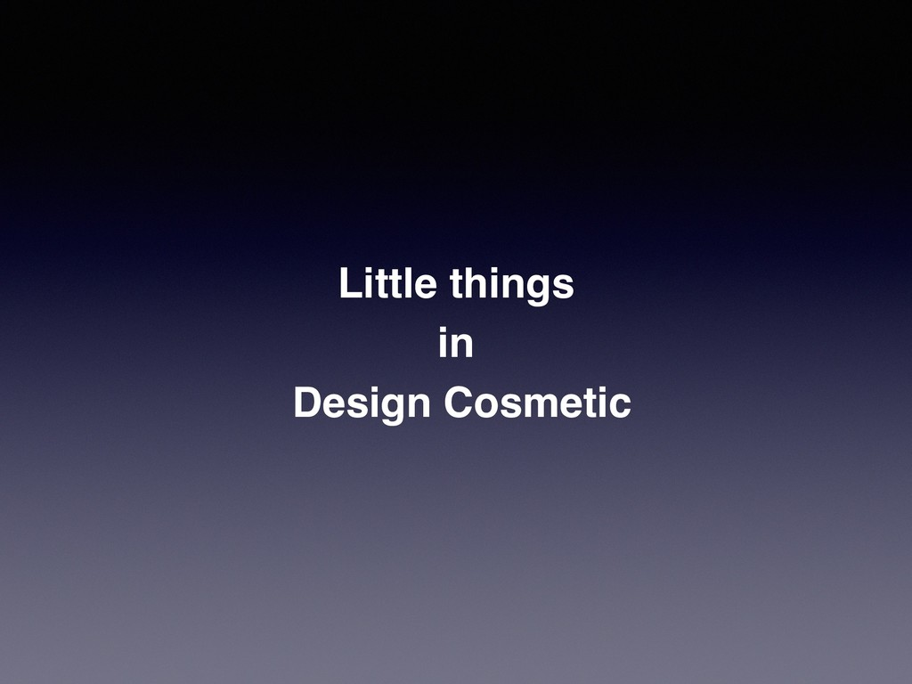 Little things  in Design Cosmetic