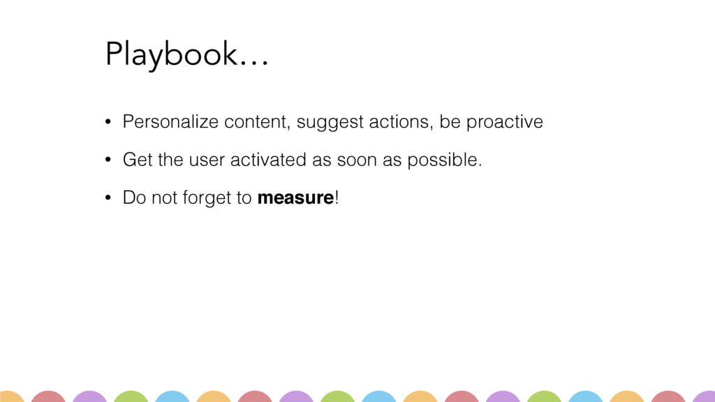 Playbook… • Personalize content, suggest action...