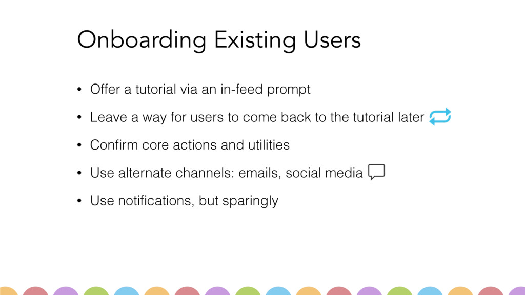 Onboarding Existing Users • Offer a tutorial vi...