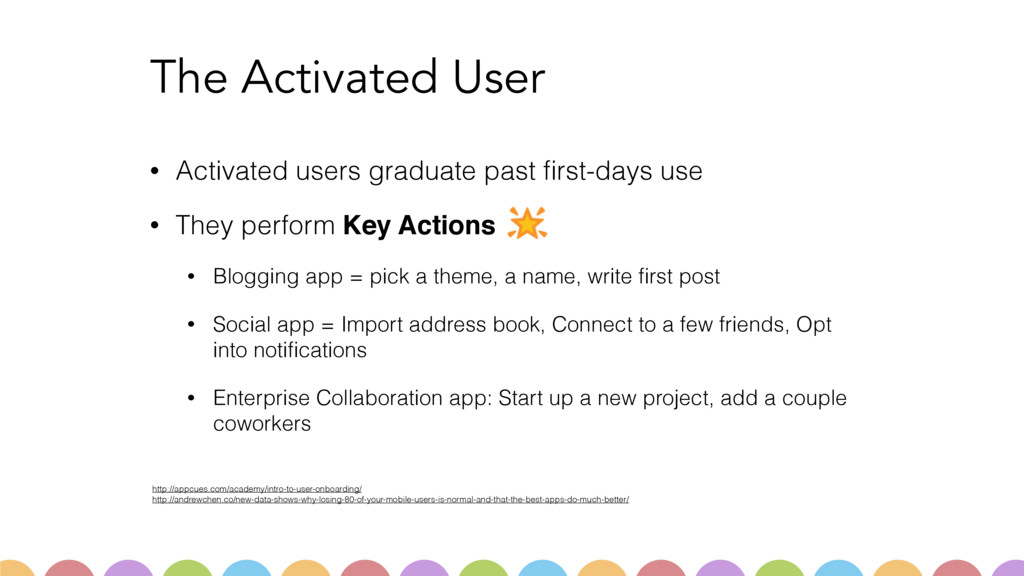 The Activated User • Activated users graduate p...