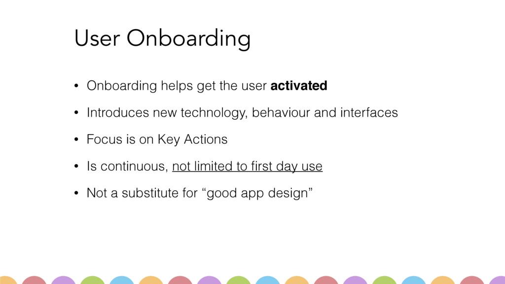 User Onboarding • Onboarding helps get the user...