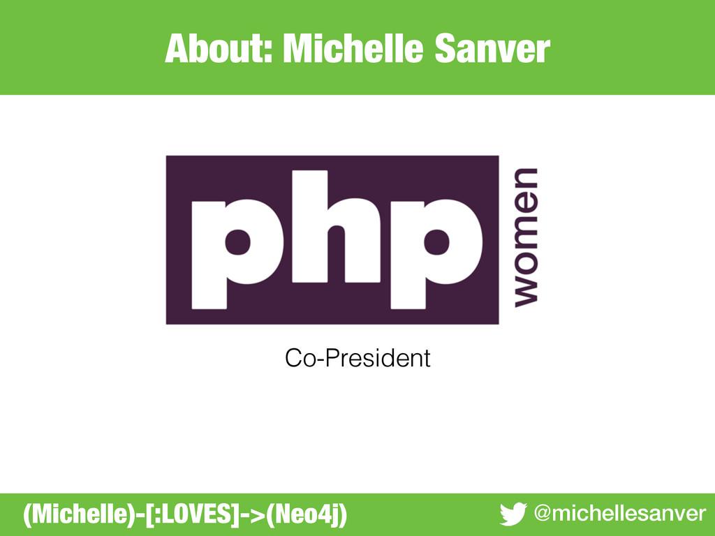 About: Michelle Sanver @michellesanver Co-Presi...