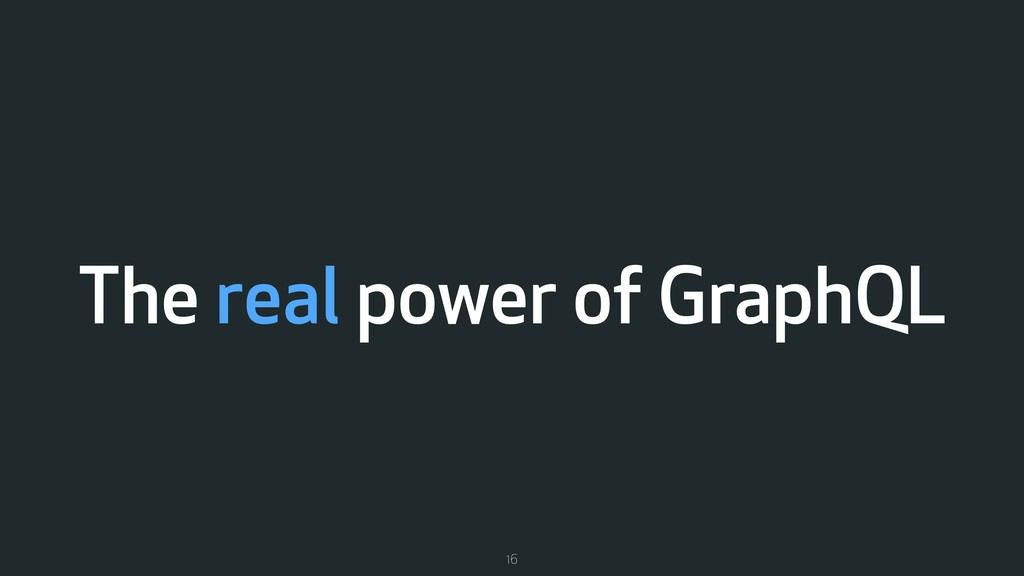 The real power of GraphQL 16