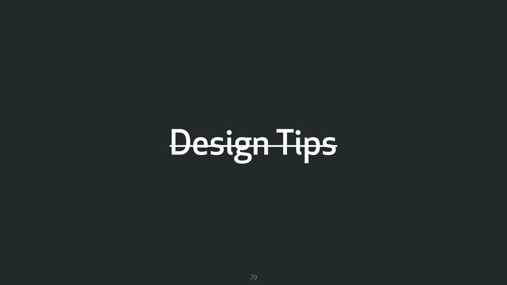 Design Tips 29