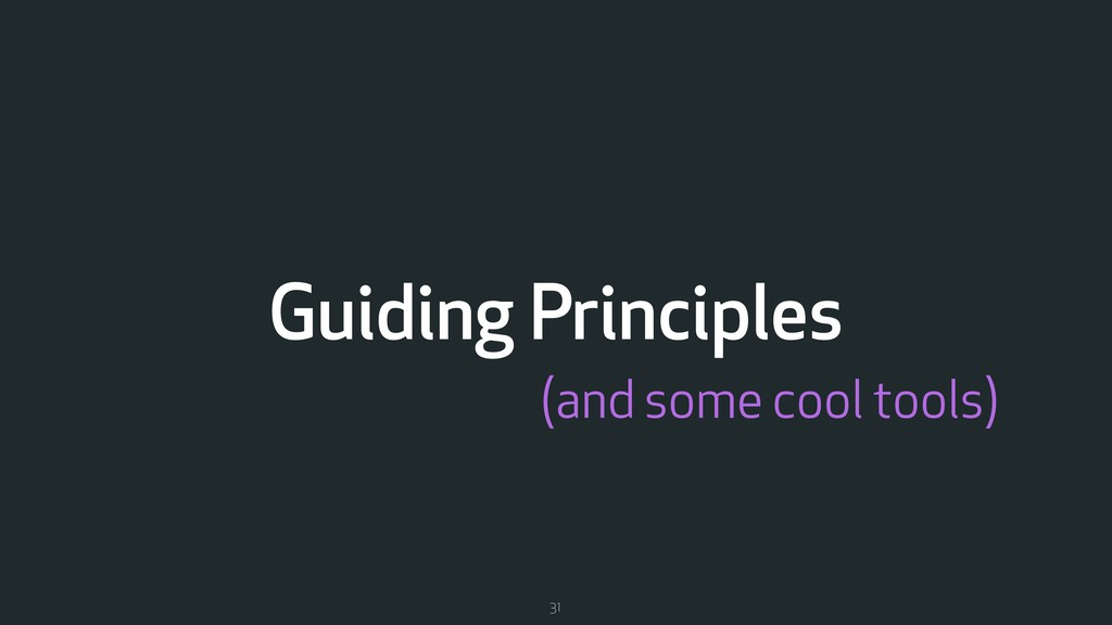 Guiding Principles 31 (and some cool tools)
