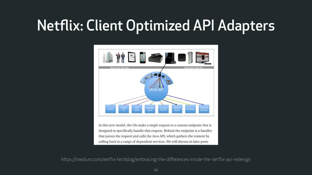 46 Netflix: Client Optimized API Adapters https:...