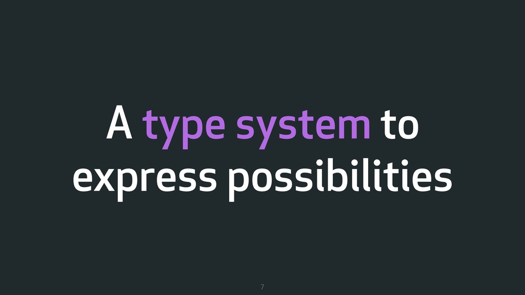 A type system to express possibilities 7