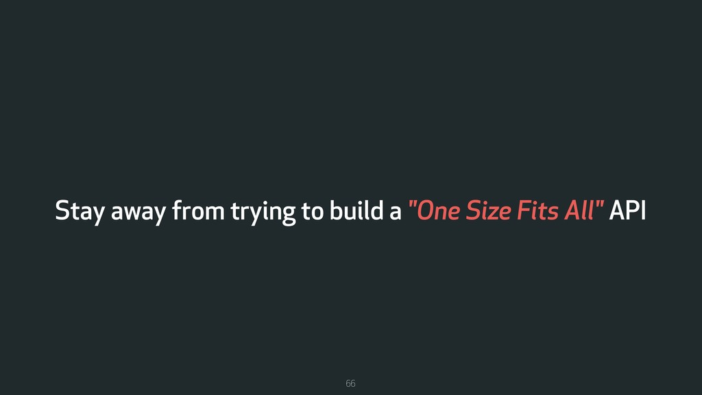 """Stay away from trying to build a """"One Size Fits..."""