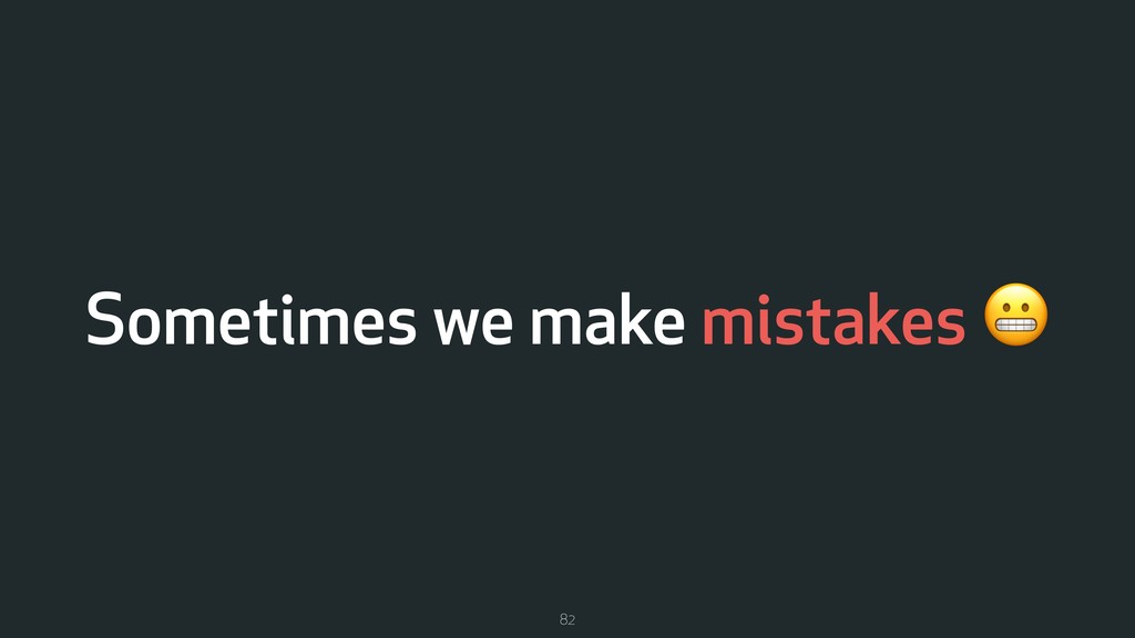 Sometimes we make mistakes  82