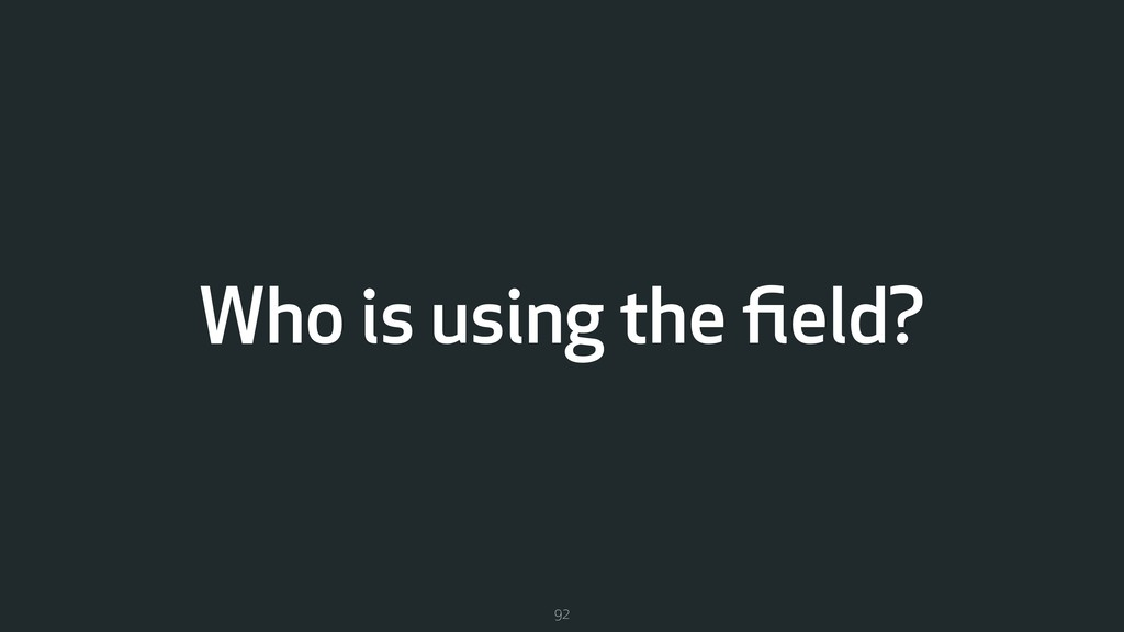 Who is using the field? 92